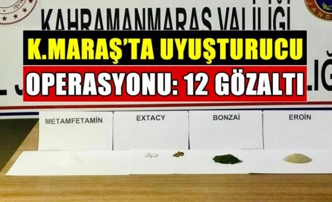 Kahramanmaraş'ta uyuşturucu operasyonu: 12 gözaltı