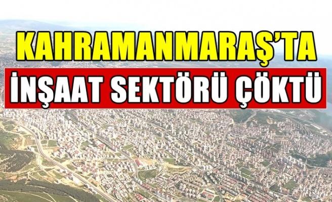 Kahramanmaraş'ta inşaat sektörü çöktü
