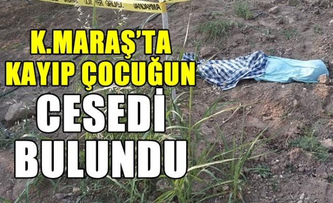 Kahramanmaraş'ta kayıp çocuk ölü bulundu