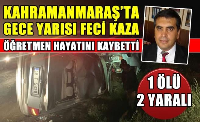 Kahramanmaraş'ta öğretmen Cebrail Kişi trafik kazasında öldü