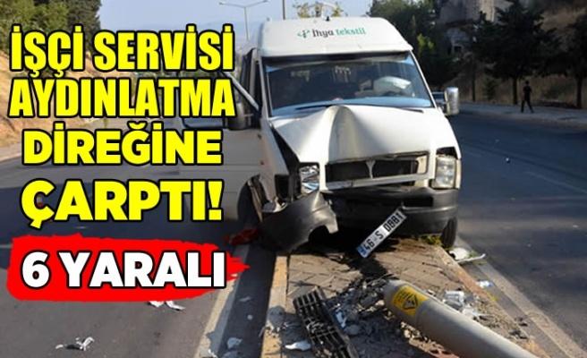 Kahramanmaraş'ta işçi servisi aydınlatma direğine çarptı